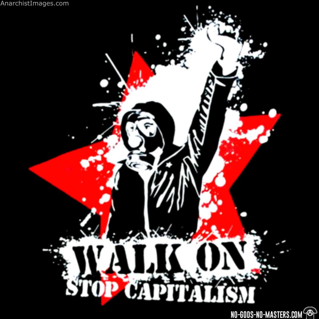 Walk on stop capitalism
