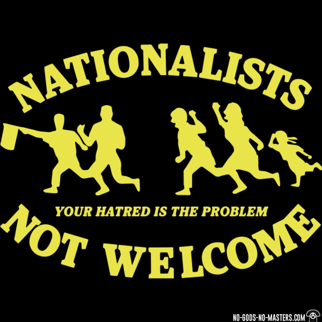 Nationalists not Your hatred is the problem