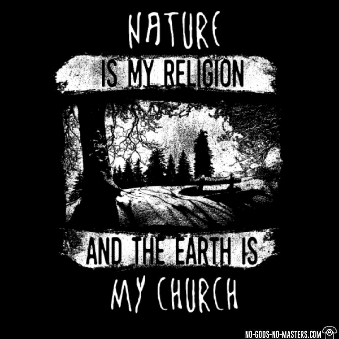 Nature is my religion and the earth is my church
