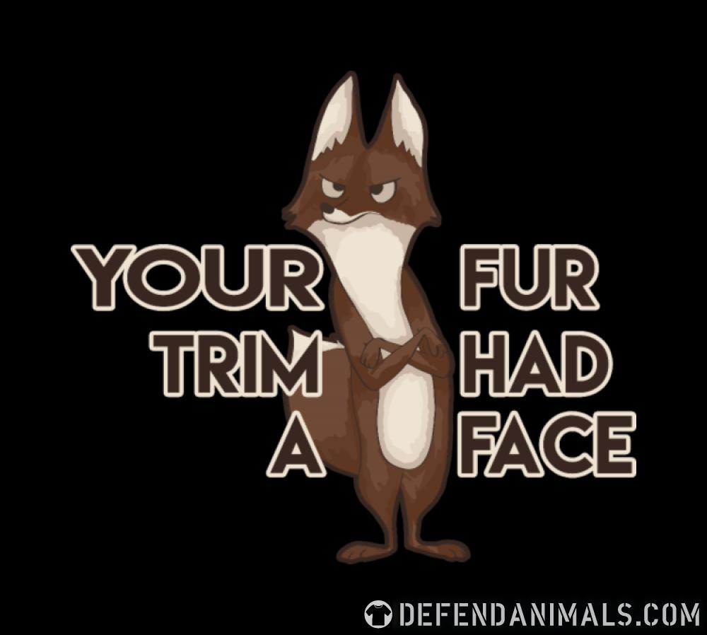 Your fur trim had a face